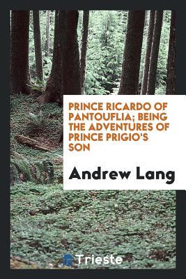 Prince Ricardo of Pantouflia; Being the Adventures of Prince Prigio's Son - Lang, Andrew