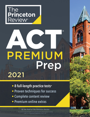Princeton Review ACT Premium Prep, 2021: 8 Practice Tests + Content Review + Strategies - The Princeton Review