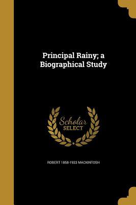 Principal Rainy; A Biographical Study - Mackintosh, Robert 1858-1933