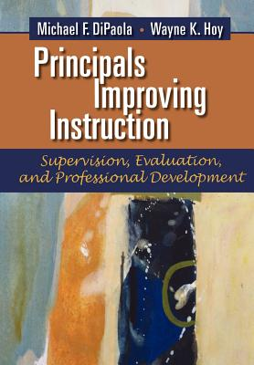 Principals Improving Instruction: Supervision, Evaluation and Professional Development - DiPaola, Michael F., and Hoy, Wayne K.