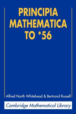 Principia Mathematica to *56 - Whitehead, Alfred North, and Russell, Bertrand