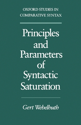 Principles and Parameters of Syntactic Saturation - Webelhuth, Gert