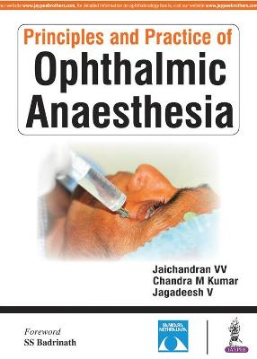 Principles and Practice of Ophthalmic Anaesthesia - Kumar, Chandra M., and Jaichandran, V. V.