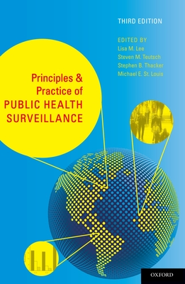 Principles and Practice of Public Health Surveillance - Lee, Lisa M, Ph.D., and Teutsch, Steven M, M.D., and Thacker, Stephen B, M.D.
