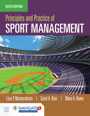Principles and Practice of Sport Management - Masteralexis, Lisa P, and Barr, Carol A, and Hums, Mary