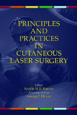 Principles and Practices in Cutaneous Laser Surgery - Kauvar, Arielle (Editor), and Hruza, George (Editor)