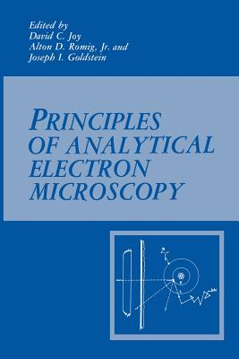 Principles of Analytical Electron Microscopy - Goldstein, Joseph (Editor), and Joy, David C. (Editor), and Romig, Alton D., Jr. (Editor)