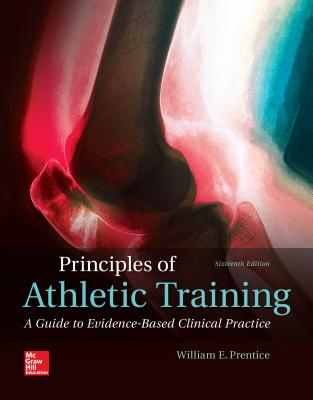 Principles of Athletic Training: A Guide to Evidence-Based Clinical Practice - Prentice, William E, Professor, PhD, PT, Atc