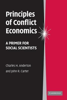 Principles of Conflict Economics: A Primer for Social Scientists - Anderton, Charles H