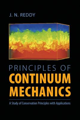 Principles of Continuum Mechanics: A Study of Conservation Principles with Applications - Reddy, J N