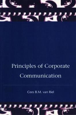Principles of Corporate Communication - Van Riel, Cees, and Riel, C B M Van