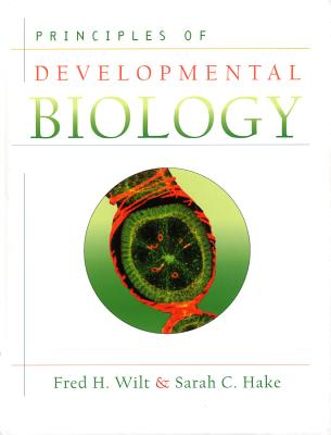 Principles of Developmental Biology - Wilt, Fred H, and Hake, Sarah