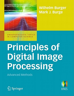 Principles of Digital Image Processing: Advanced Methods - Burger, Wilhelm, and Burge, Mark James