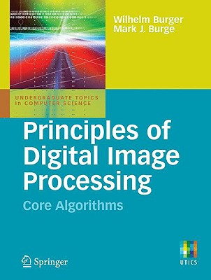 Principles of Digital Image Processing: Core Algorithms - Burger, Wilhelm, and Burge, Mark J