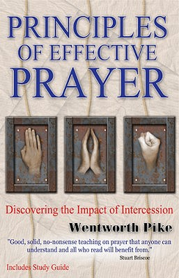 Principles of Effective Prayer: Discovering the Impact of Intercession - Pike, Wentworth
