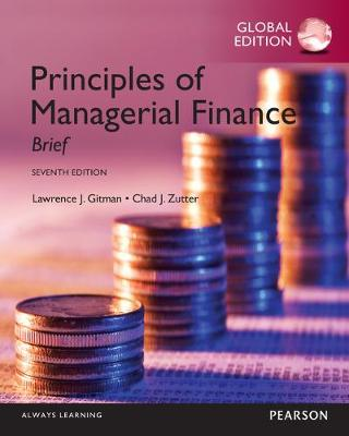 Principles of Managerial Finance: Brief, Global Edition - Gitman, Lawrence J., and Zutter, Chad J.