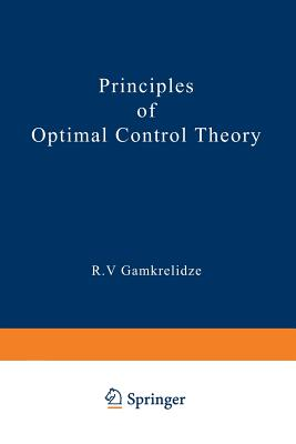 Principles of Optimal Control Theory - Gamkrelidze, R