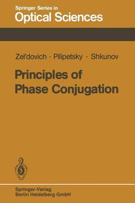 Principles of Phase Conjugation - Zel'dovich, B y, and Pilipetsky, N F, and Shkunov, V V