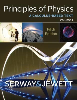 Principles of Physics: A Calculus-Based Text, Volume 1 - Serway, Raymond A, and Jewett, John W