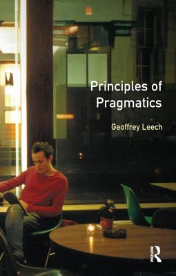 Principles of Pragmatics - Leech, Geoffrey N, Professor