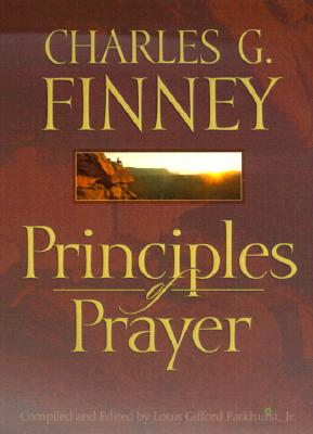 Principles of Prayer - Finney, Charles G, and Parkhurst, L G (Compiled by)