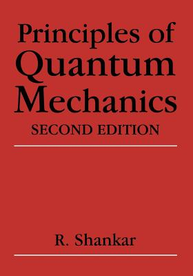 Principles of Quantum Mechanics - Shankar, R, Prof.