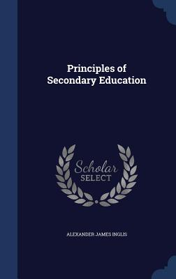 Principles of Secondary Education - Inglis, Alexander James
