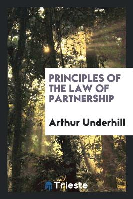 Principles of the Law of Partnership - Underhill, Arthur