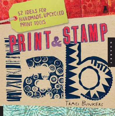 Print & Stamp Lab: 52 Ideas for Handmade, Upcycled Print Tools - Bunkers, Traci
