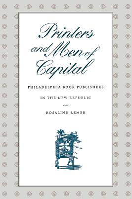 Printers and Men of Capital: Philadelphia Book Publishers in the New Republic - Remer, Rosalind