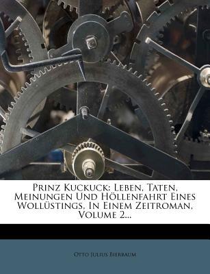 Prinz Kuckuck: Leben, Taten, Meinungen Und Hollenfahrt Eines Wollustings, in Einem Zeitroman, Volume 2... - Bierbaum, Otto Julius