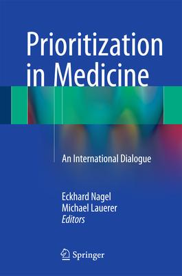 Prioritization in Medicine: An International Dialogue - Nagel, Eckhard (Editor), and Lauerer, Michael (Editor)