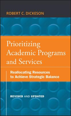 Prioritizing Academic Programs and Services: Reallocating Resources to Achieve Strategic Balance, Re - Robert C. Dickeson;