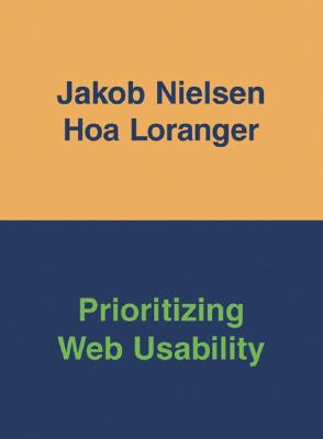 Prioritizing Web Usability - Nielsen, Jakob, Ph.D., and Loranger, Hoa