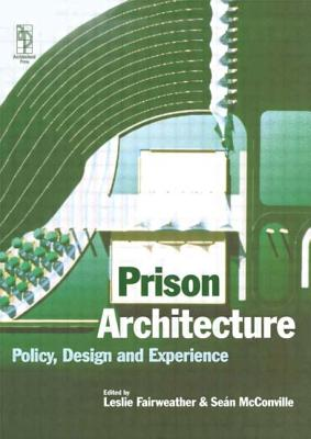Prison Architecture - Fairweather, Leslie, and McConville, Sean