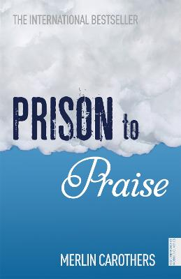 Prison to Praise - Carothers, Merlin R.