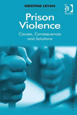 Prison Violence: Causes, Consequences, and Solutions - Levan, Kristine