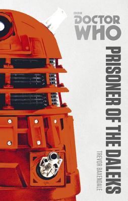 Prisoner of the Daleks - Baxendale, Trevor