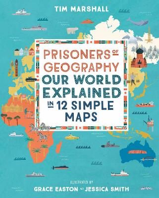 Prisoners of Geography: Our World Explained in 12 Simple Maps - Marshall, Tim
