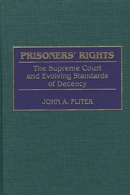 Prisoners' Rights: The Supreme Court and Evolving Standards of Decency - Fliter, John