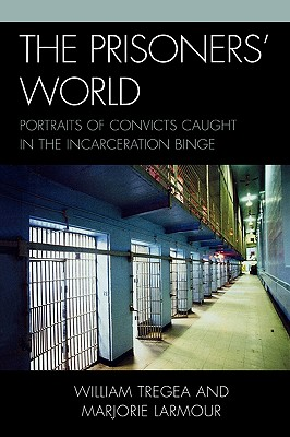 Prisoners' World: Portraits of Convicts Caught in the Incarceration Binge - Tregea, William S, and Larmour, Marjorie S