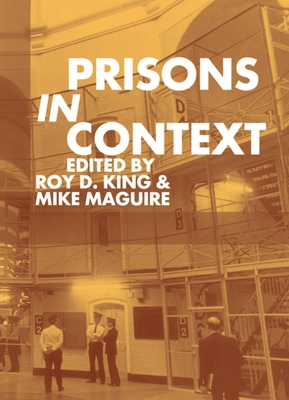 Prisons in Context - King, Lowell, and King, Roy D (Editor), and Maguire, Mike (Editor)