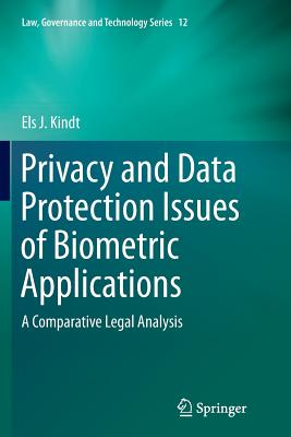 Privacy and Data Protection Issues of Biometric Applications: A Comparative Legal Analysis - Kindt, Els J