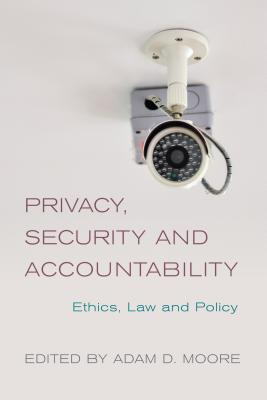 Privacy, Security and Accountability: Ethics, Law and Policy - Moore, Adam Daniel (Editor)