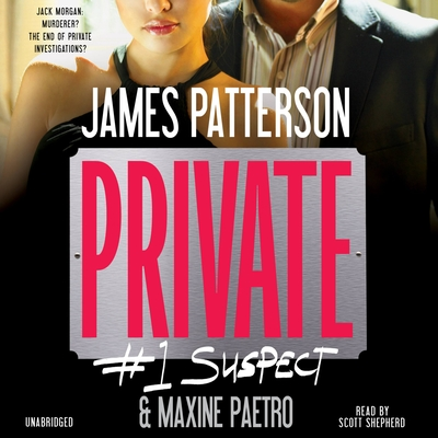 Private: #1 Suspect - Patterson, James, and Paetro, Maxine, and Shepherd, Scott (Read by)