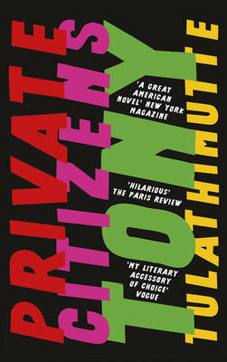 Private Citizens: `The first great millennial novel' New York Magazine. - Tulathimutte, Tony