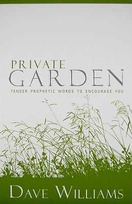 Private Garden: Tender Prophetic Words to Encourage You - Williams, Dave