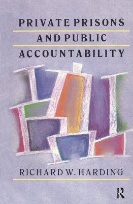 Private Prisons and Public Accountability - Harding, Richard, Dr.