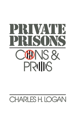 Private Prisons: Cons and Pros - Logan, Charles H