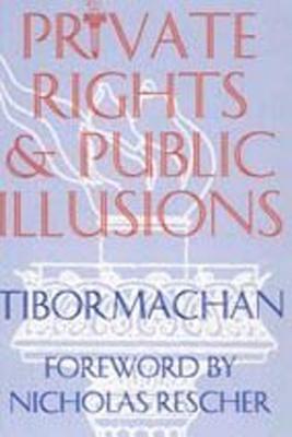 Private Rights and Public Illusions - Machan, Tibor R